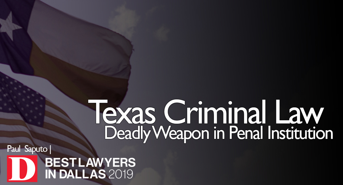 Deadly Weapon in Penal Institution text over Texas flag background